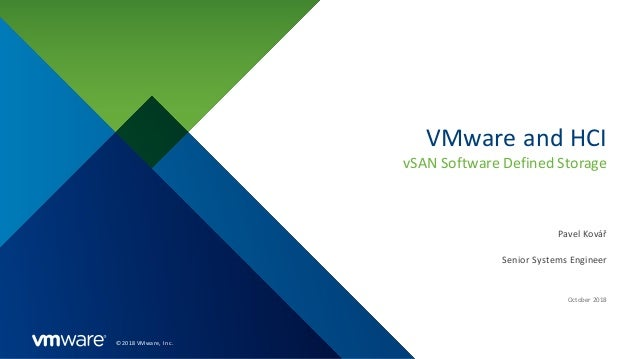 ©2018 VMware, Inc. VMware and HCI vSAN Software Defined Storage Senior Systems Engineer October 2018 Pavel Kovář
