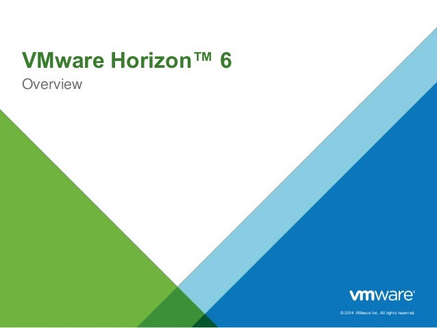 © 2014 VMware Inc. All rights reserved. VMware Horizon™ 6 Overview