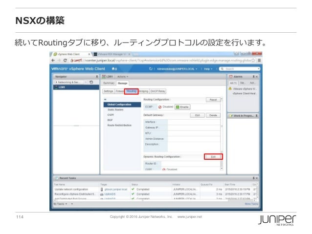 114 Copyright © 2016 Juniper Networks, Inc. www.juniper.net NSXの構築 続いてRoutingタブに移り、ルーティングプロトコルの設定を行います。