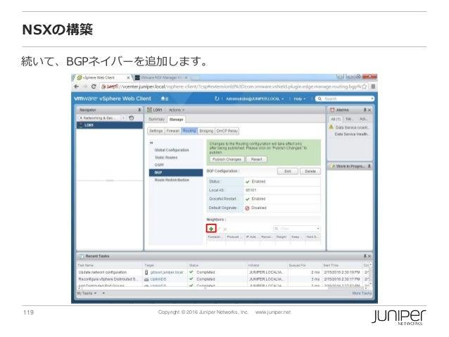 119 Copyright © 2016 Juniper Networks, Inc. www.juniper.net NSXの構築 続いて、BGPネイバーを追加します。