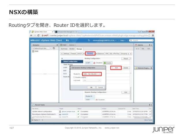 127 Copyright © 2016 Juniper Networks, Inc. www.juniper.net NSXの構築 Routingタブを開き、Router IDを選択します。