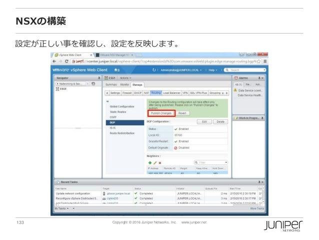 133 Copyright © 2016 Juniper Networks, Inc. www.juniper.net NSXの構築 設定が正しい事を確認し、設定を反映します。