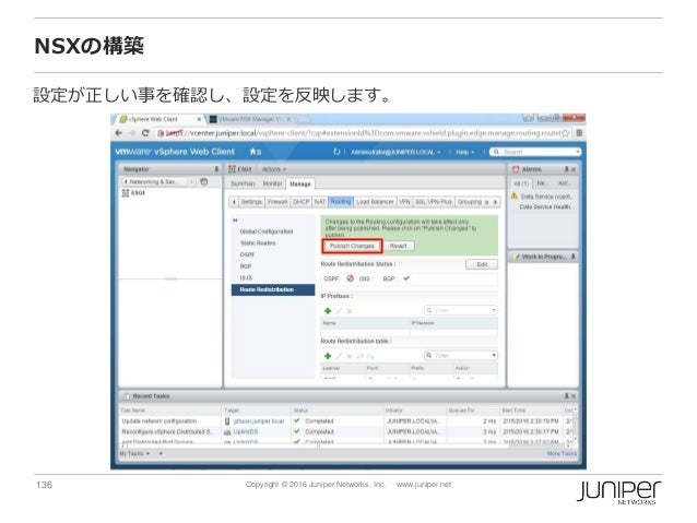 136 Copyright © 2016 Juniper Networks, Inc. www.juniper.net NSXの構築 設定が正しい事を確認し、設定を反映します。