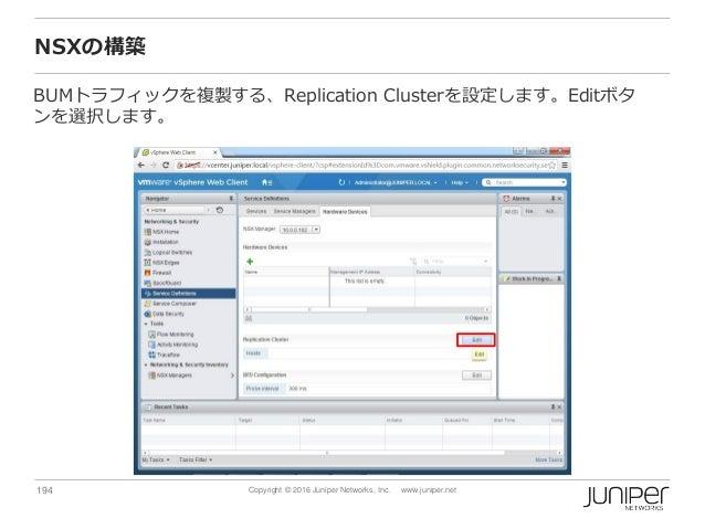 194 Copyright © 2016 Juniper Networks, Inc. www.juniper.net NSXの構築 BUMトラフィックを複製する、Replication Clusterを設定します。Editボタ ンを選択します。