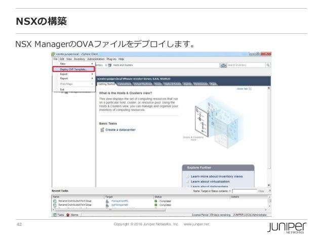 42 Copyright © 2016 Juniper Networks, Inc. www.juniper.net NSXの構築 NSX ManagerのOVAファイルをデプロイします。