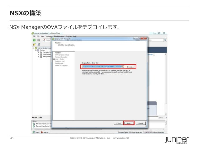 43 Copyright © 2016 Juniper Networks, Inc. www.juniper.net NSXの構築 NSX ManagerのOVAファイルをデプロイします。