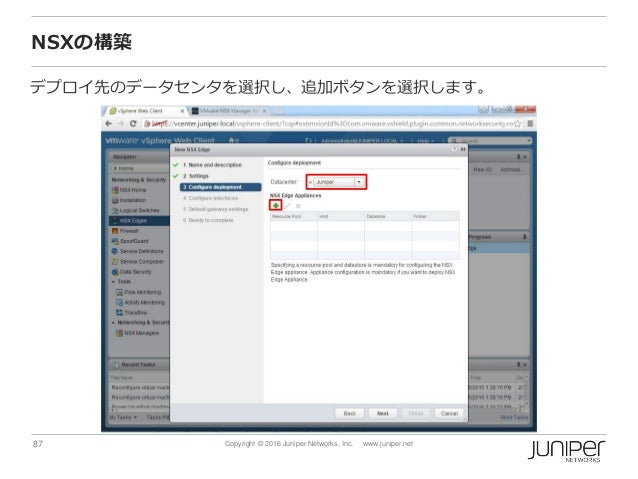 87 Copyright © 2016 Juniper Networks, Inc. www.juniper.net NSXの構築 デプロイ先のデータセンタを選択し、追加ボタンを選択します。
