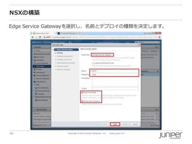 99 Copyright © 2016 Juniper Networks, Inc. www.juniper.net NSXの構築 Edge Service Gatewayを選択し、名前とデプロイの種類を決定します。