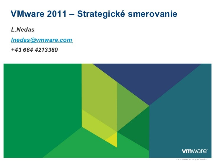 VMware 2011 – Strategické smerovanieL.Nedaslnedas@vmware.com+43 664 4213360                                   © 2011 VM...