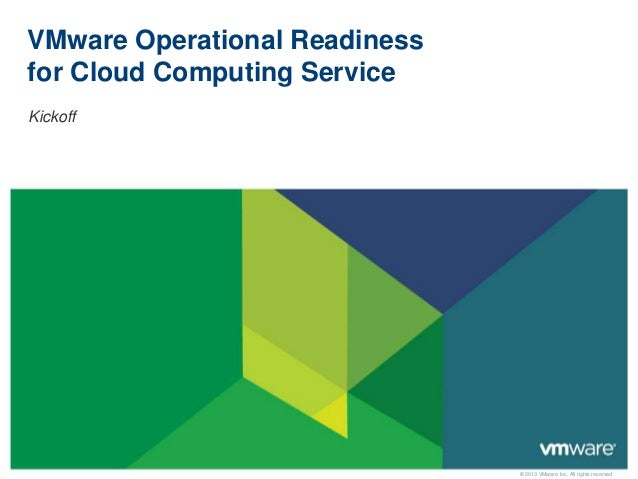 © 2013 VMware Inc. All rights reserved VMware Operational Readiness for Cloud Computing Service Kickoff