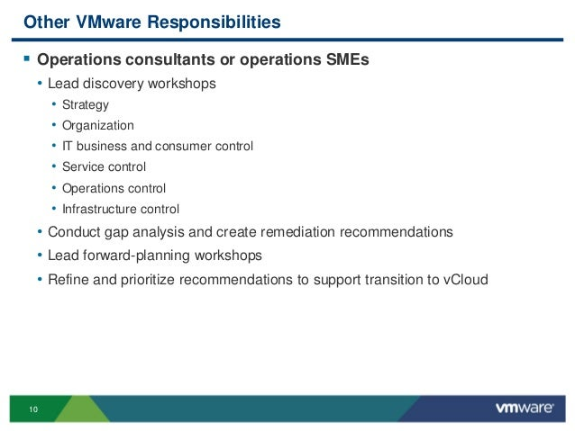 10 Other VMware Responsibilities  Operations consultants or operations SMEs • Lead discovery workshops • Strategy • Organ...