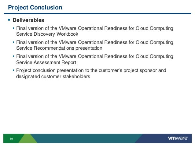 19 Project Conclusion  Deliverables • Final version of the VMware Operational Readiness for Cloud Computing Service Disco...