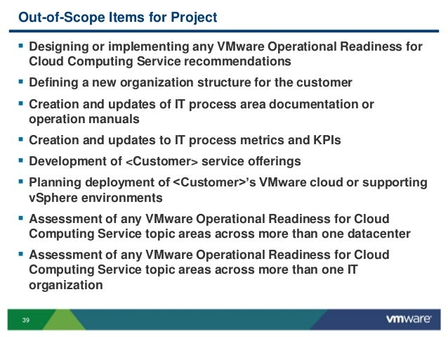 39 Out-of-Scope Items for Project  Designing or implementing any VMware Operational Readiness for Cloud Computing Service...