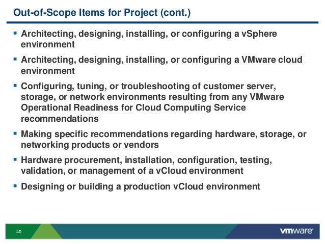 40 Out-of-Scope Items for Project (cont.)  Architecting, designing, installing, or configuring a vSphere environment  Ar...