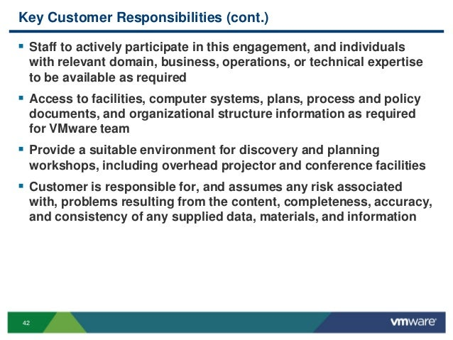 42 Key Customer Responsibilities (cont.)  Staff to actively participate in this engagement, and individuals with relevant...
