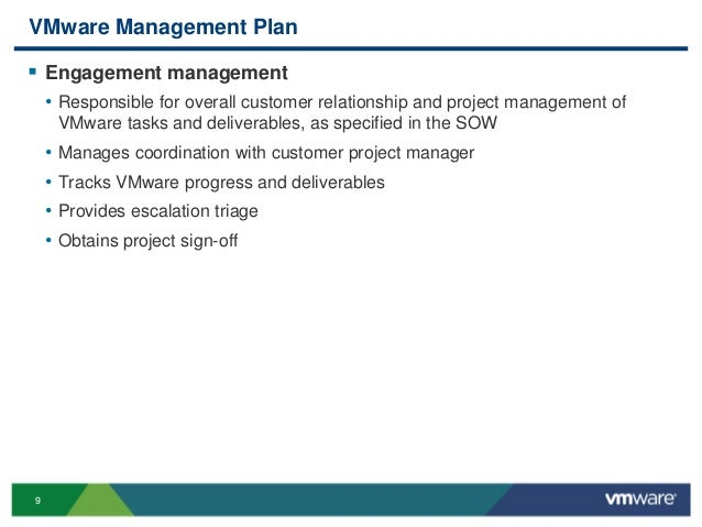 9 VMware Management Plan  Engagement management • Responsible for overall customer relationship and project management of...