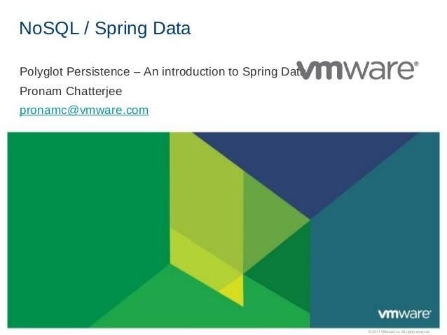 NoSQL / Spring DataPolyglot Persistence – An introduction to Spring DataPronam Chatterjeepronamc@vmware.com               ...