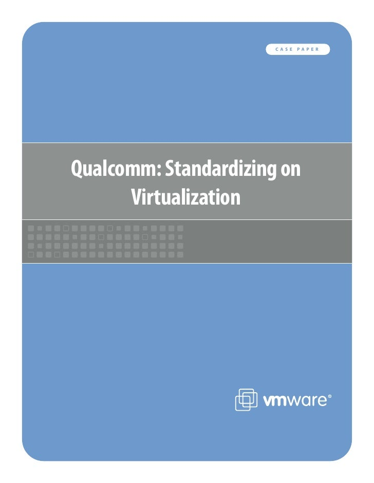CASE           PAPER     Qualcomm: Standardizing on       Virtualization              VMware, Inc. 3145 Porter Drive Palo ...