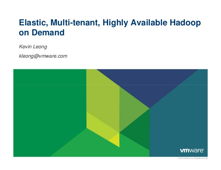 Elastic, Multi-tenant, Highly Available Hadoopon DemandKevin Leongkleong@vmware.com                                       ...