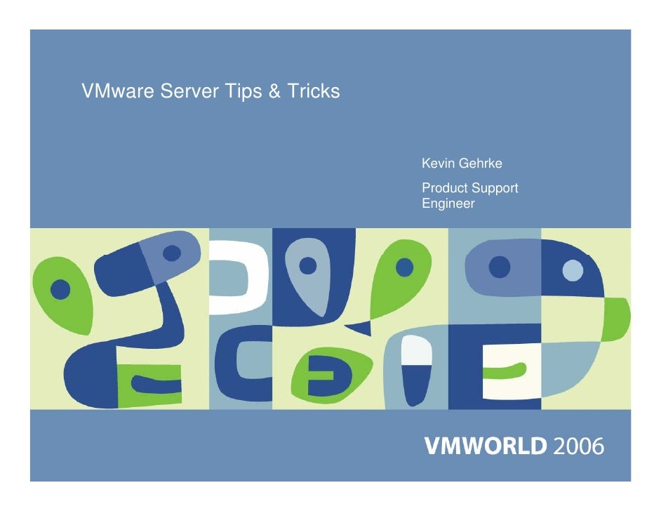 VMware Server Tips & Tricks                              Kevin Gehrke                              Product Support        ...