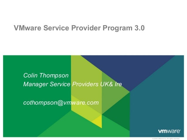 VMware Service Provider Program 3.0  Colin Thompson  Manager Service Providers UK& Ire  cothompson@vmware.com             ...
