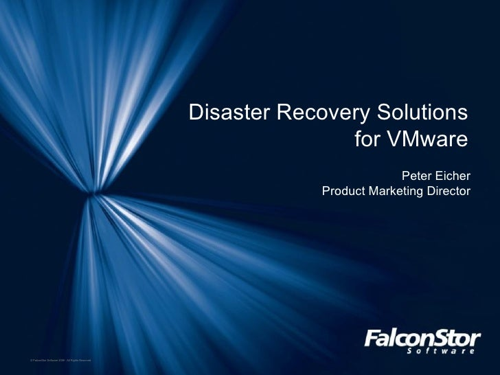 Disaster Recovery Solutions  for VMware  Peter Eicher Product Marketing Director