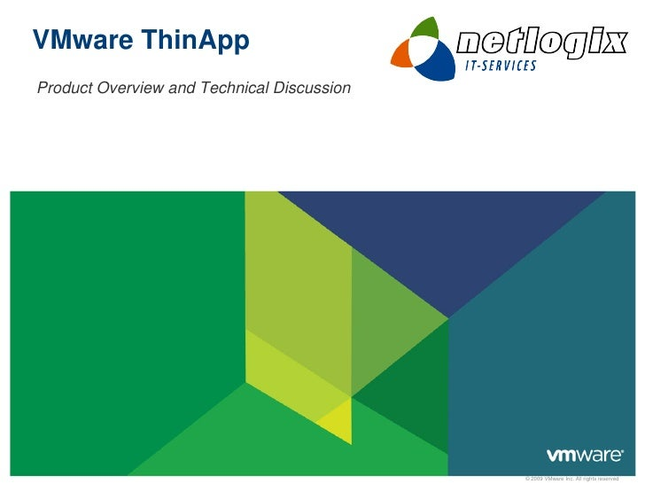 VMware ThinApp Product Overview and Technical Discussion                                                 © 2009 VMware Inc...