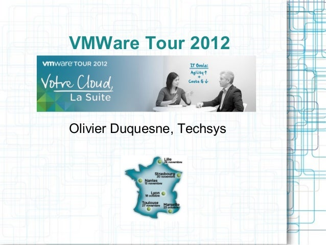 VMWare Tour 2012  Olivier Duquesne, Techsys