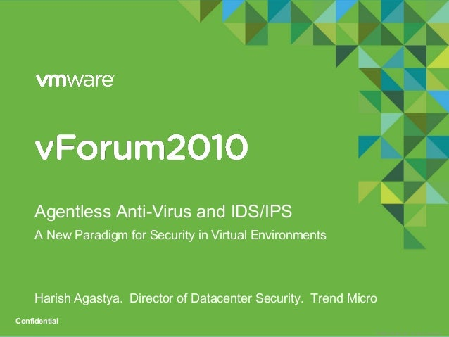 © 2009 VMware Inc. All rights reserved Confidential Agentless Anti-Virus and IDS/IPS A New Paradigm for Security in Virtua...