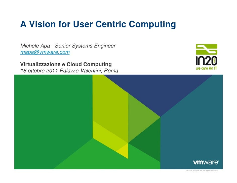 A Vision for User Centric ComputingMichele Apa - Senior Systems Engineermapa@vmware.comVirtualizzazione e Cloud Computing1...