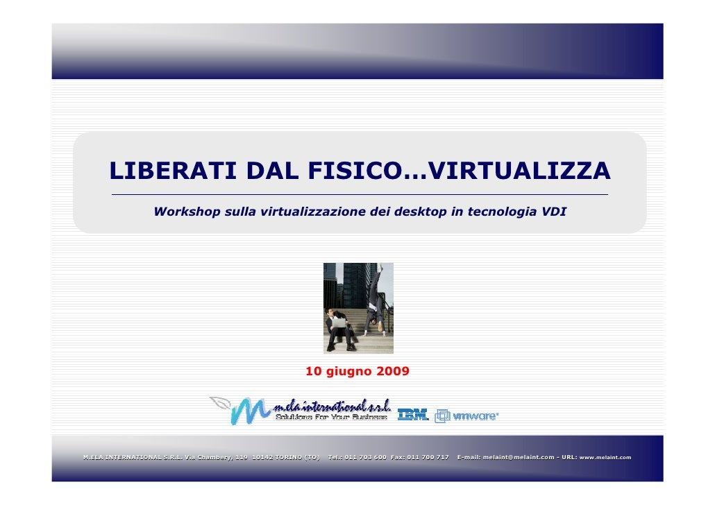 LIBERATI DAL FISICO…VIRTUALIZZA                   Workshop sulla virtualizzazione dei desktop in tecnologia VDI           ...