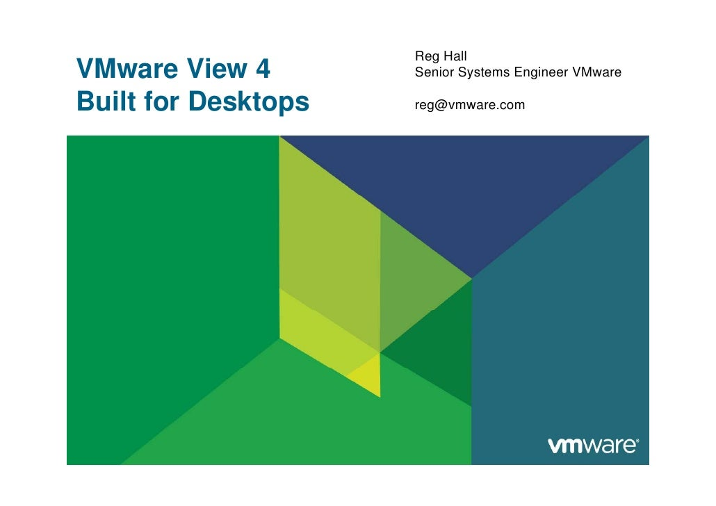 Reg Hall VMware View 4        Senior Systems Engineer VMware  Built for Desktops   reg@vmware.com