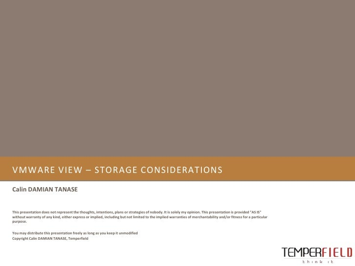 VMware view – storage considerations<br />Calin DAMIAN TANASE<br />This presentation does not represent the thoughts, inte...