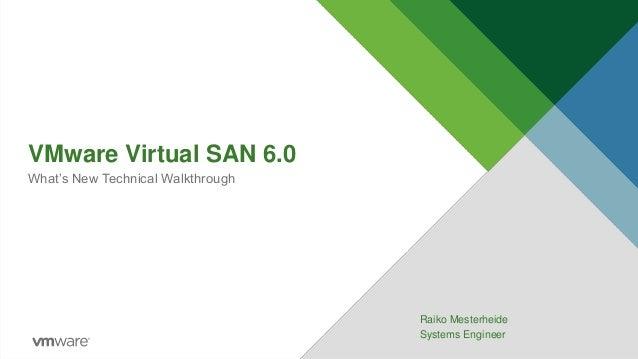 VMware Virtual SAN 6.0 What's New Technical Walkthrough Raiko Mesterheide Systems Engineer