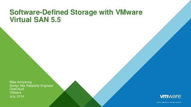© 2014 VMware Inc. All rights reserved.  Software-Defined Storage with VMware Virtual SAN 5.5  Mike Armstrong  Senior Site...