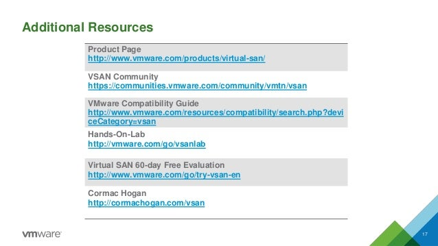 Additional Resources  17  Product Pagehttp://www.vmware.com/products/virtual-san/  VSAN Community  https://communities.vmw...