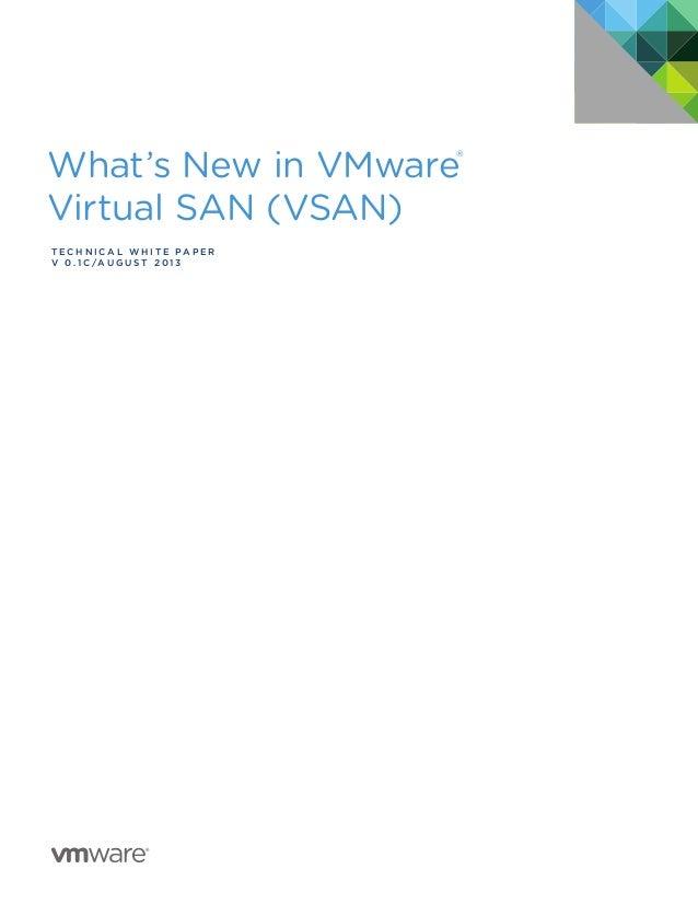 What's New in VMware® Virtual SAN (VSAN) T e c h n i c a l W HI T E P A P E R v 0 . 1 c /A U G U S T 2 0 1 3