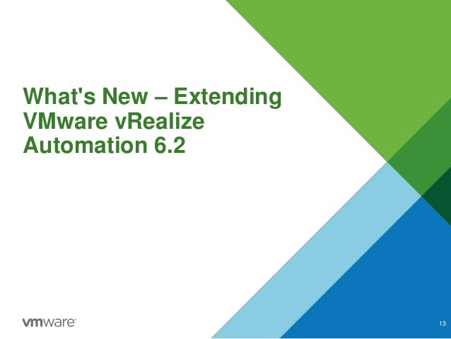 What's New – Extending VMware vRealize Automation 6.2 13