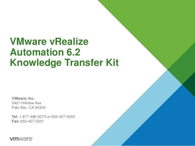 VMware vRealize Automation 6.2 Knowledge Transfer Kit VMware, Inc. 3401 Hillview Ave Palo Alto, CA 94304 Tel: 1-877-486-92...