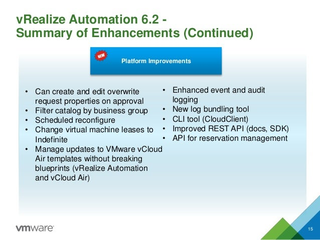 vRealize Automation 6.2 - Summary of Enhancements (Continued) 15 • Can create and edit overwrite request properties on app...