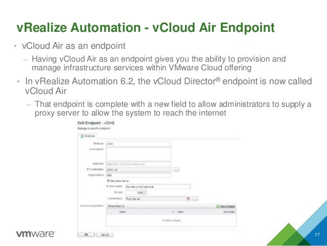 vRealize Automation - vCloud Air Endpoint • vCloud Air as an endpoint – Having vCloud Air as an endpoint gives you the abi...