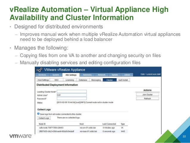 vRealize Automation – Virtual Appliance High Availability and Cluster Information • Designed for distributed environments ...