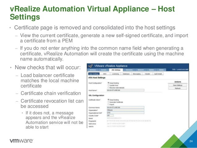 vRealize Automation Virtual Appliance – Host Settings • Certificate page is removed and consolidated into the host setting...