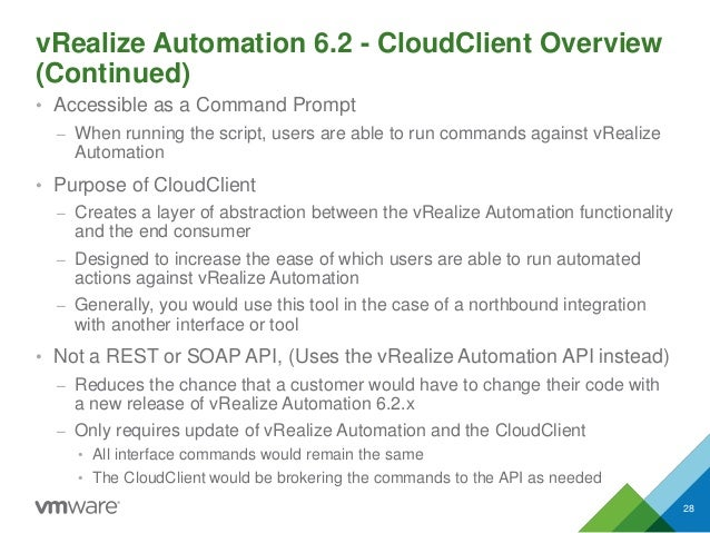 vRealize Automation 6.2 - CloudClient Overview (Continued) • Accessible as a Command Prompt – When running the script, use...