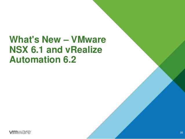 What's New – VMware NSX 6.1 and vRealize Automation 6.2 35