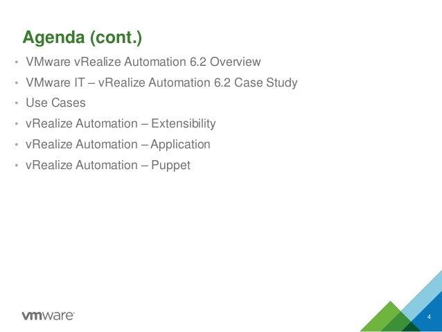 Agenda (cont.) • VMware vRealize Automation 6.2 Overview • VMware IT – vRealize Automation 6.2 Case Study • Use Cases • vR...