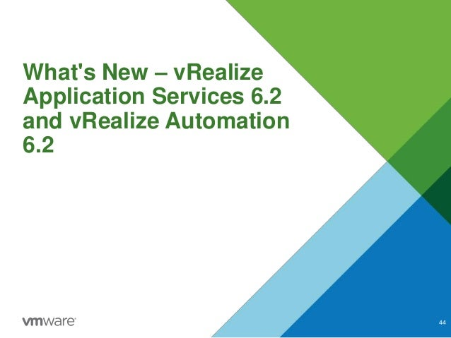 What's New – vRealize Application Services 6.2 and vRealize Automation 6.2 44