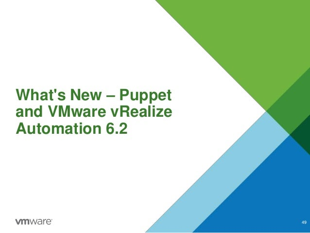 What's New – Puppet and VMware vRealize Automation 6.2 49