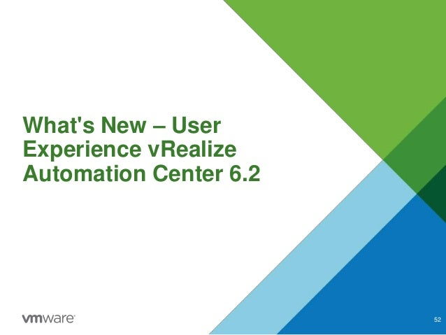 What's New – User Experience vRealize Automation Center 6.2 52