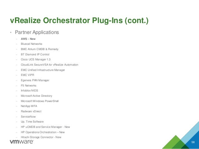 vRealize Orchestrator Plug-Ins (cont.) • Partner Applications – AWS - New – Bluecat Networks – BMC Atrium CMDB & Remedy – ...